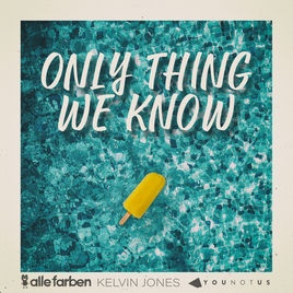 Alle Farben - Only Thing We Know