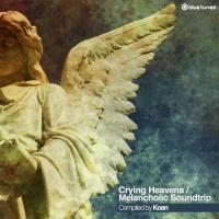 - Crying Heavens / Melancholic Soundtrip