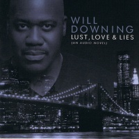 Will Downing - Lust, Love & Lies (An Audio Novel)