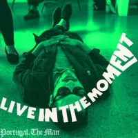 Portugal. The Man - Live In The Moment