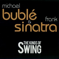 Michael Buble & Frank Sinatra - The Kings Of Swing