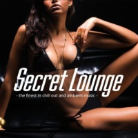 Secret Lounge - The Finest In Chill Out And Ambient Music