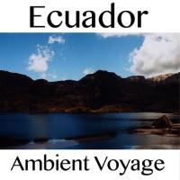 Ambient Voyage: Ecuador