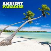 Ambient Paradise, Vol. 1