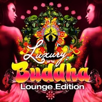 Luxury Buddha Lounge Edition (An Extravaganza Composition of Chill Out, Lounge and Downtempo Music)