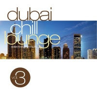 Dubai Chill Lounge Vol. 3 - Selected Chill Music
