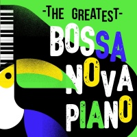 The Greatest Bossa Nova Piano