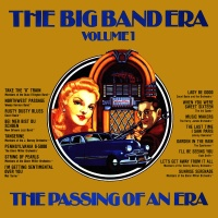 The Big Band Era , Volume 1 - The Passing Of An Era
